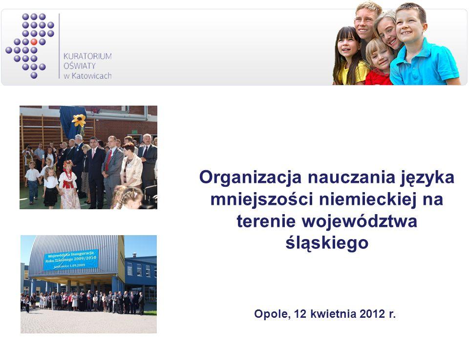 Organizacja nauczania języka mniejszości niemieckiej na terenie województwa śląskiego Opole, 12 kwietnia 2012 r.