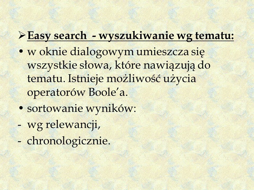 Easy search - wyszukiwanie wg tematu: w oknie dialogowym umieszcza się wszystkie słowa, które nawiązują do tematu. Istnieje możliwość użycia operatoró