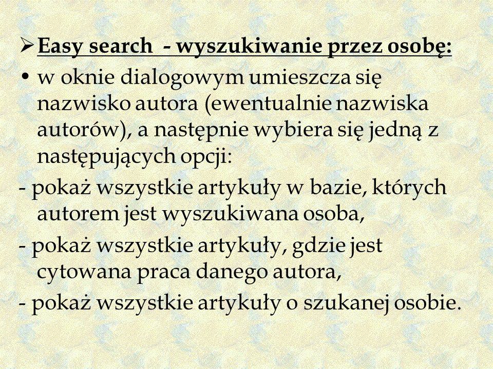 Easy search - wyszukiwanie przez osobę: w oknie dialogowym umieszcza się nazwisko autora (ewentualnie nazwiska autorów), a następnie wybiera się jedną