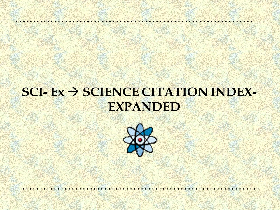 SCI- Ex SCIENCE CITATION INDEX- EXPANDED …………………………………………………………