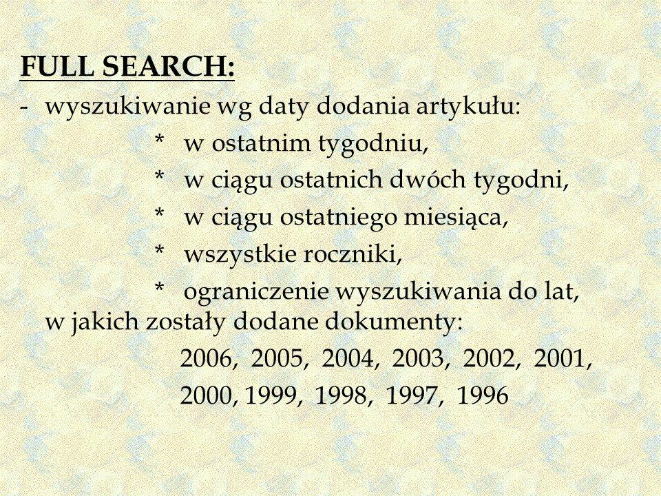 FULL SEARCH: -wyszukiwanie wg daty dodania artykułu: * w ostatnim tygodniu, * w ciągu ostatnich dwóch tygodni, * w ciągu ostatniego miesiąca, * wszyst
