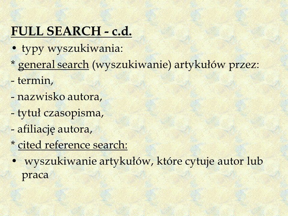 FULL SEARCH - c.d. typy wyszukiwania: * general search (wyszukiwanie) artykułów przez: - termin, - nazwisko autora, - tytuł czasopisma, - afiliację au