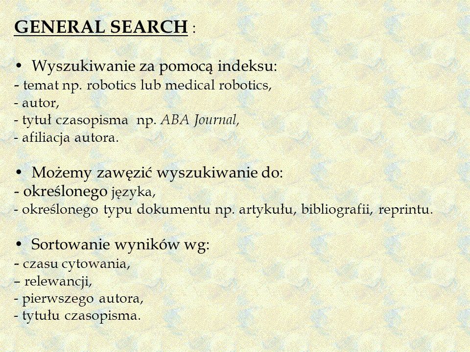 GENERAL SEARCH : Wyszukiwanie za pomocą indeksu: - temat np. robotics lub medical robotics, - autor, - tytuł czasopisma np. ABA Journal, - afiliacja a