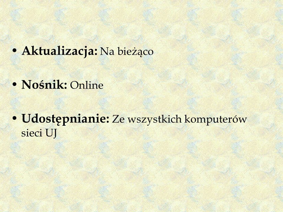Aktualizacja: Na bieżąco Nośnik: Online Udostępnianie: Ze wszystkich komputerów sieci UJ