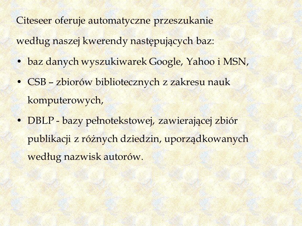 Citeseer oferuje automatyczne przeszukanie według naszej kwerendy następujących baz: baz danych wyszukiwarek Google, Yahoo i MSN, CSB – zbiorów biblio