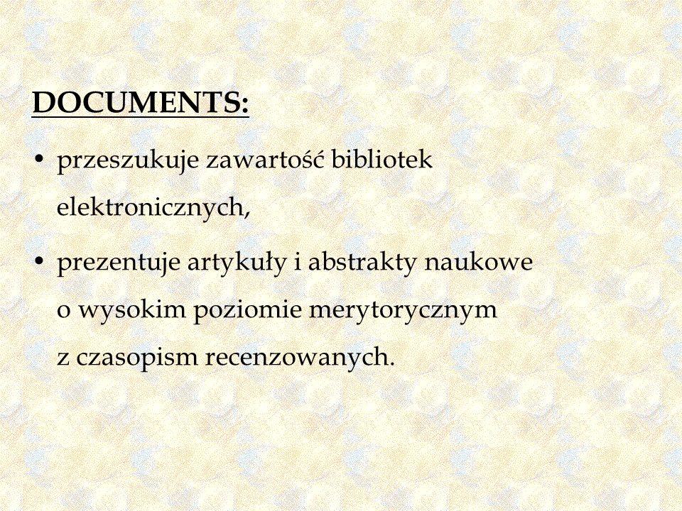 DOCUMENTS: przeszukuje zawartość bibliotek elektronicznych, prezentuje artykuły i abstrakty naukowe o wysokim poziomie merytorycznym z czasopism recen