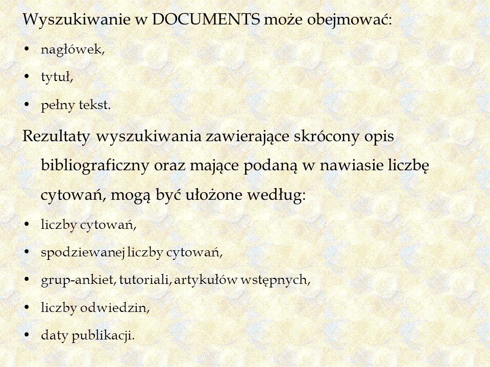 Wyszukiwanie w DOCUMENTS może obejmować: nagłówek, tytuł, pełny tekst. Rezultaty wyszukiwania zawierające skrócony opis bibliograficzny oraz mające po