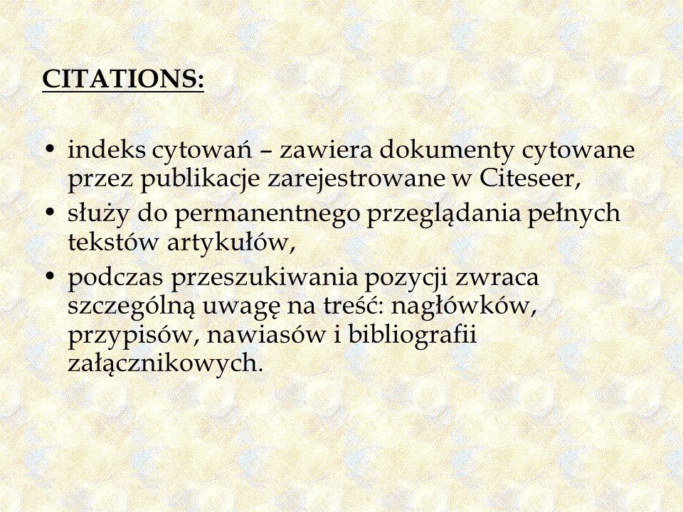 CITATIONS: indeks cytowań – zawiera dokumenty cytowane przez publikacje zarejestrowane w Citeseer, służy do permanentnego przeglądania pełnych tekstów