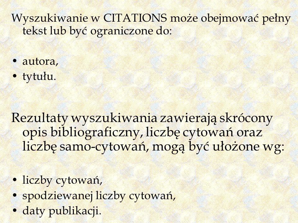 Wyszukiwanie w CITATIONS może obejmować pełny tekst lub być ograniczone do: autora, tytułu. Rezultaty wyszukiwania zawierają skrócony opis bibliografi