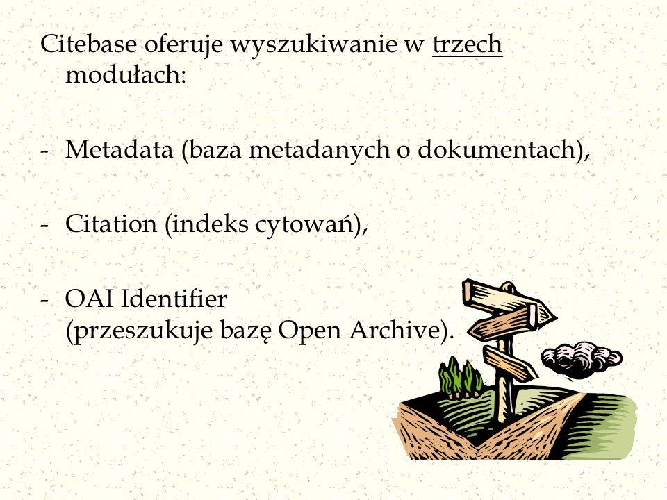 Citebase oferuje wyszukiwanie w trzech modułach: -Metadata (baza metadanych o dokumentach), -Citation (indeks cytowań), -OAI Identifier (przeszukuje b