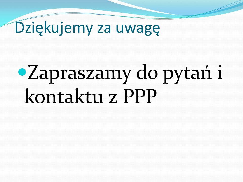 Dziękujemy za uwagę Zapraszamy do pytań i kontaktu z PPP