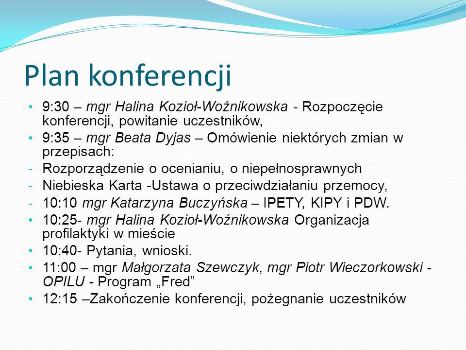 Plan konferencji 9:30 – mgr Halina Kozioł-Woźnikowska - Rozpoczęcie konferencji, powitanie uczestników, 9:35 – mgr Beata Dyjas – Omówienie niektórych