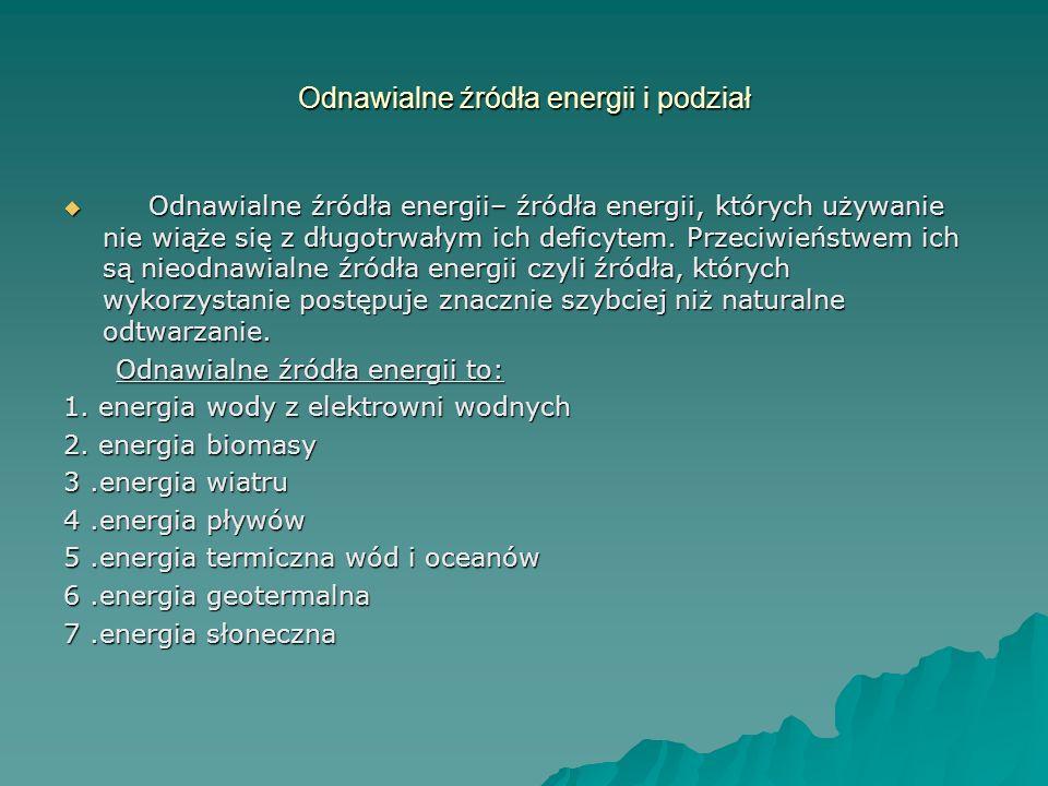 Odnawialne źródła energii i podział Odnawialne źródła energii– źródła energii, których używanie nie wiąże się z długotrwałym ich deficytem. Przeciwień