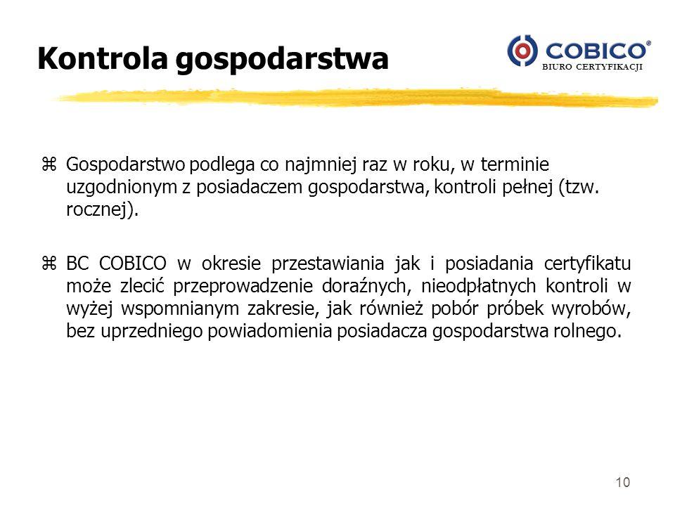 BIURO CERTYFIKACJI 10 Kontrola gospodarstwa zGospodarstwo podlega co najmniej raz w roku, w terminie uzgodnionym z posiadaczem gospodarstwa, kontroli