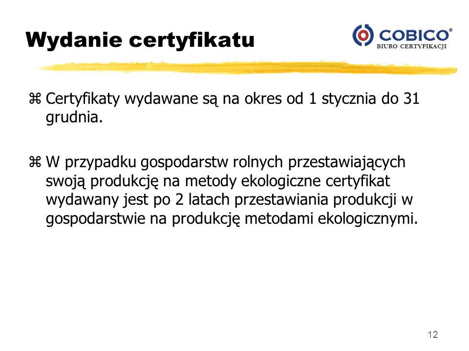 BIURO CERTYFIKACJI 12 Wydanie certyfikatu zCertyfikaty wydawane są na okres od 1 stycznia do 31 grudnia. zW przypadku gospodarstw rolnych przestawiają