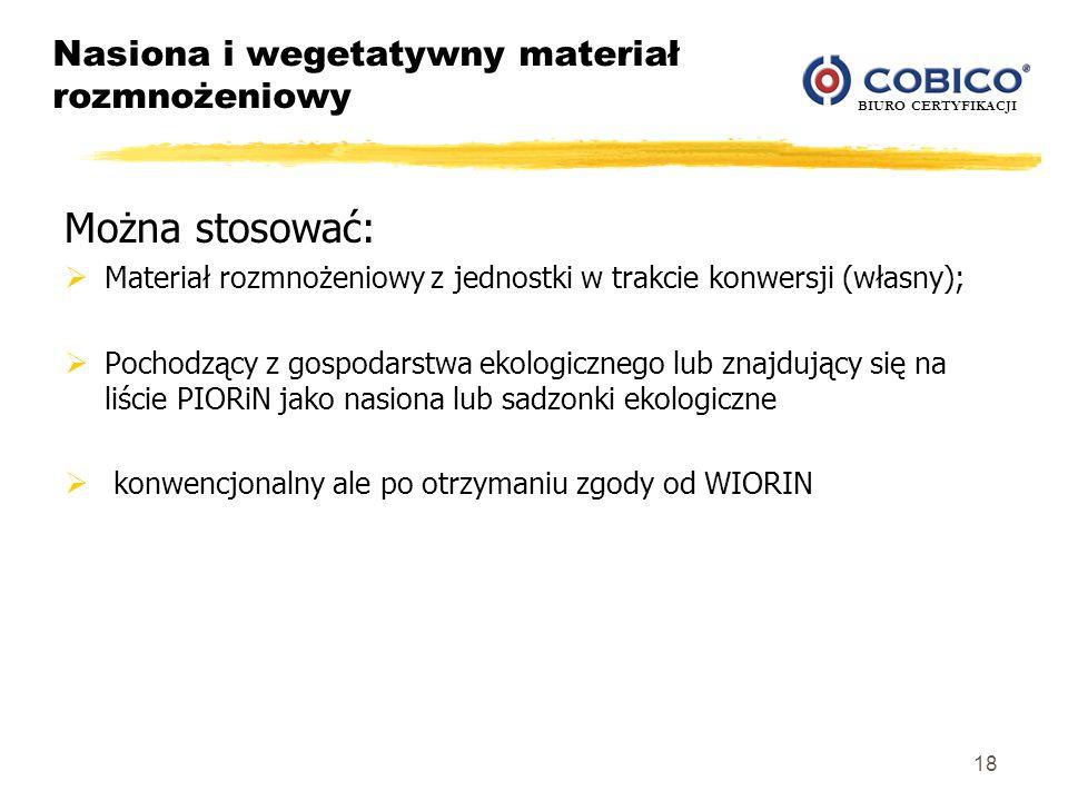 BIURO CERTYFIKACJI Nasiona i wegetatywny materiał rozmnożeniowy Można stosować: Materiał rozmnożeniowy z jednostki w trakcie konwersji (własny); Pocho