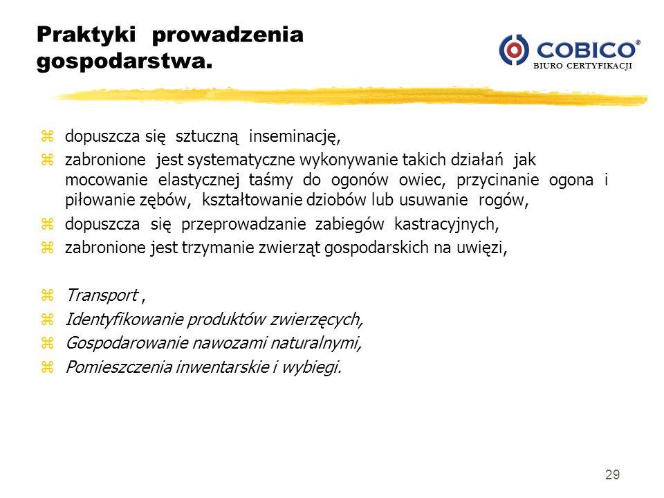 BIURO CERTYFIKACJI 29 Praktyki prowadzenia gospodarstwa. zdopuszcza się sztuczną inseminację, zzabronione jest systematyczne wykonywanie takich działa