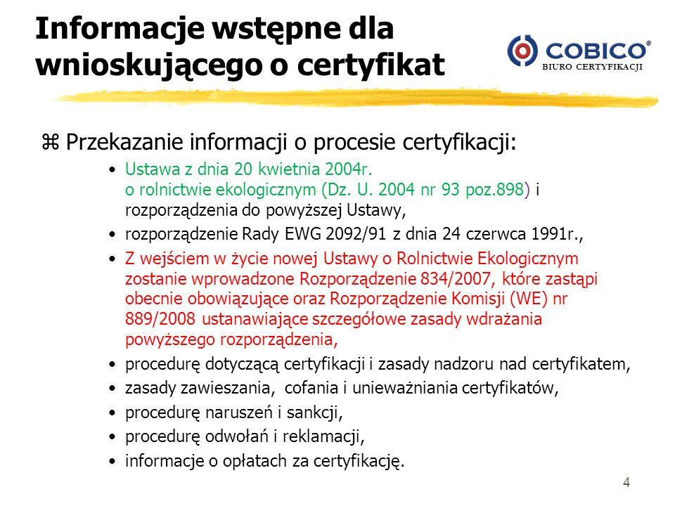 BIURO CERTYFIKACJI 4 Informacje wstępne dla wnioskującego o certyfikat zPrzekazanie informacji o procesie certyfikacji: Ustawa z dnia 20 kwietnia 2004