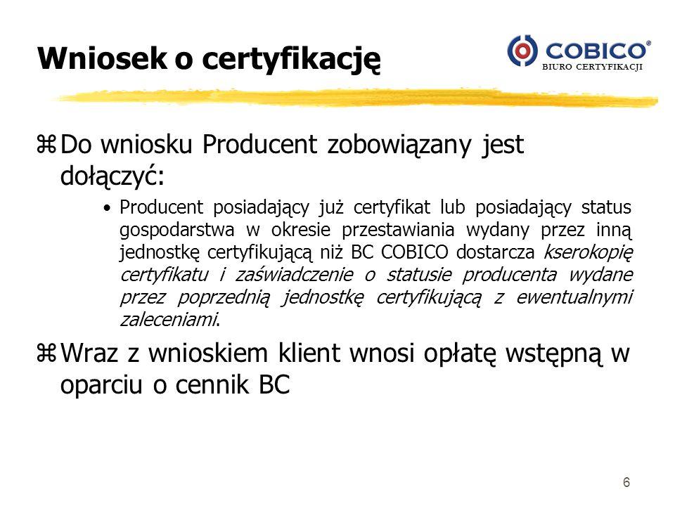 BIURO CERTYFIKACJI 6 Wniosek o certyfikację zDo wniosku Producent zobowiązany jest dołączyć: Producent posiadający już certyfikat lub posiadający stat