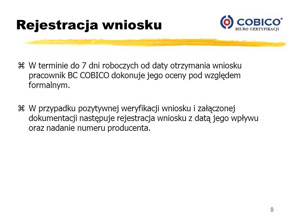 BIURO CERTYFIKACJI 9 Rejestracja wniosku zW terminie do 7 dni roboczych od daty otrzymania wniosku pracownik BC COBICO dokonuje jego oceny pod względe