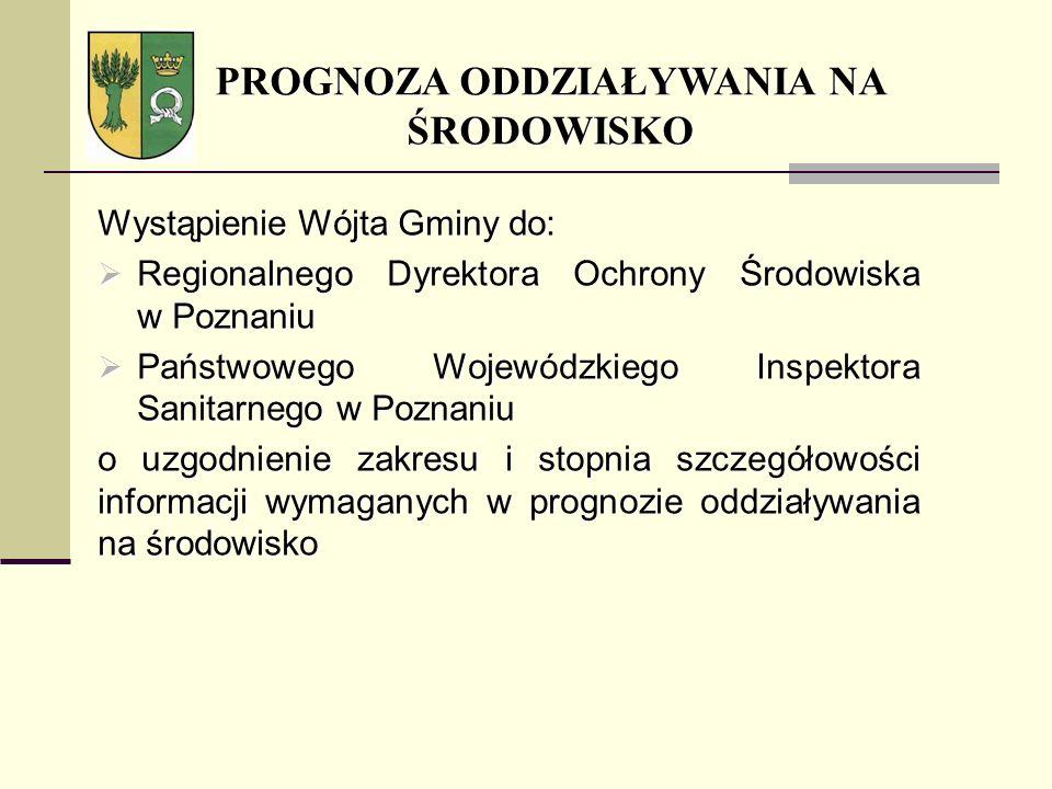 Wystąpienie Wójta Gminy do: Regionalnego Dyrektora Ochrony Środowiska w Poznaniu Regionalnego Dyrektora Ochrony Środowiska w Poznaniu Państwowego Woje