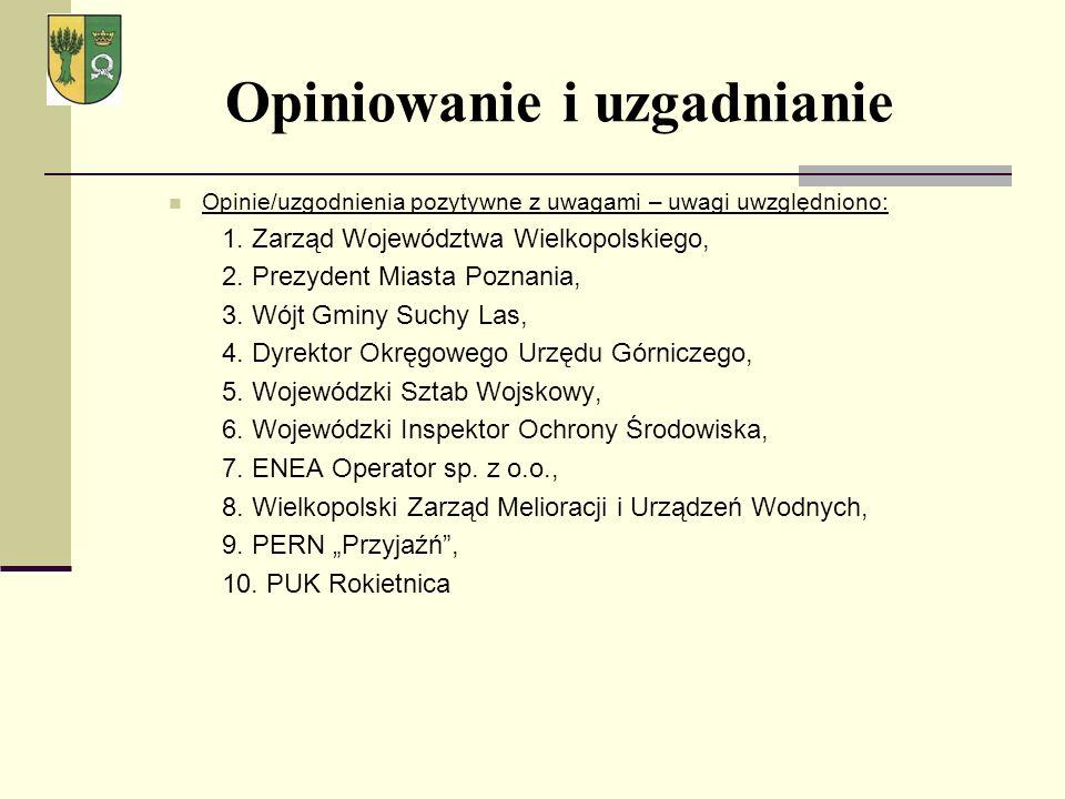 Opinie/uzgodnienia pozytywne z uwagami – uwagi uwzględniono: 1. Zarząd Województwa Wielkopolskiego, 2. Prezydent Miasta Poznania, 3. Wójt Gminy Suchy