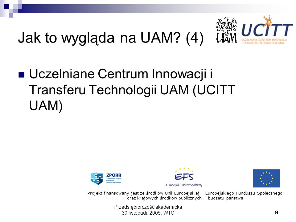 Przedsiębiorczość akademicka 30 listopada 2005, WTC9 Jak to wygląda na UAM? (4) Uczelniane Centrum Innowacji i Transferu Technologii UAM (UCITT UAM) P