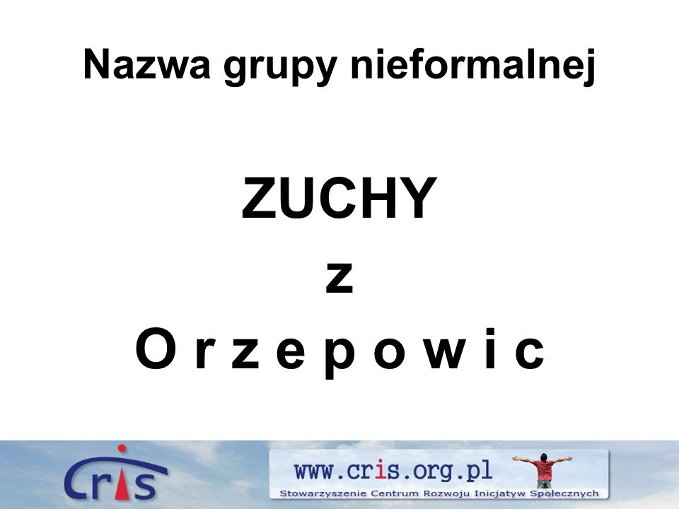 Nazwa grupy nieformalnej ZUCHY z O r z e p o w i c