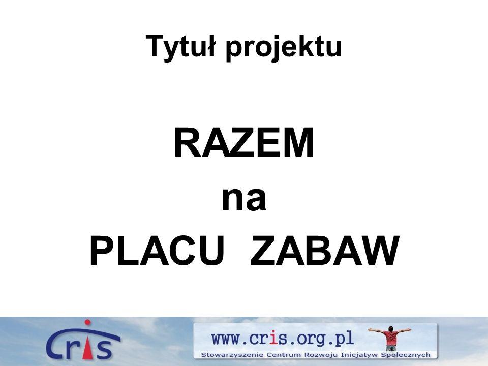 Tytuł projektu RAZEM na PLACU ZABAW