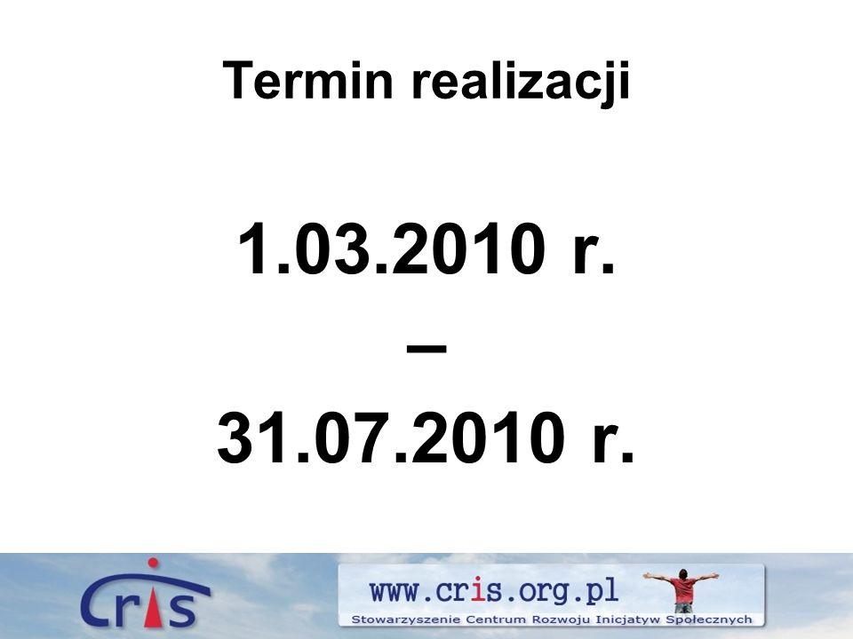 Termin realizacji 1.03.2010 r. – 31.07.2010 r.