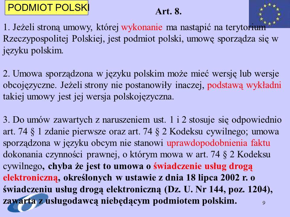 10 PODMIOT POLSKI Obowiązek sporządzenia umowy w języku polskim dotyczy sytuacji, gdy przynajmniej jedną ze stron umowy jest podmiot polski.