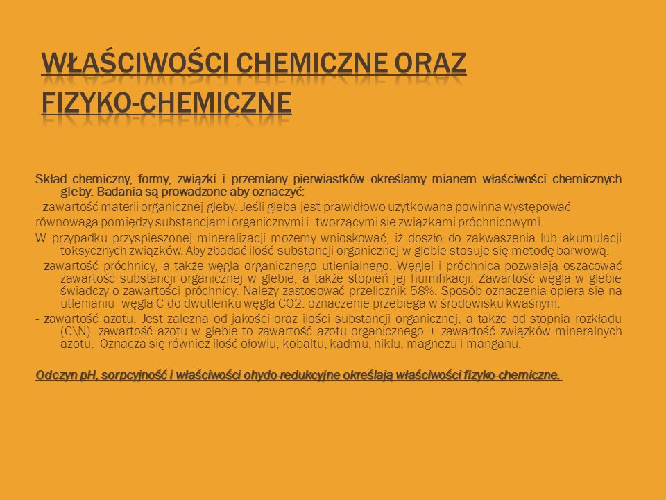 Skład chemiczny, formy, związki i przemiany pierwiastków określamy mianem właściwości chemicznych gleby. Badania są prowadzone aby oznaczyć: - zawarto