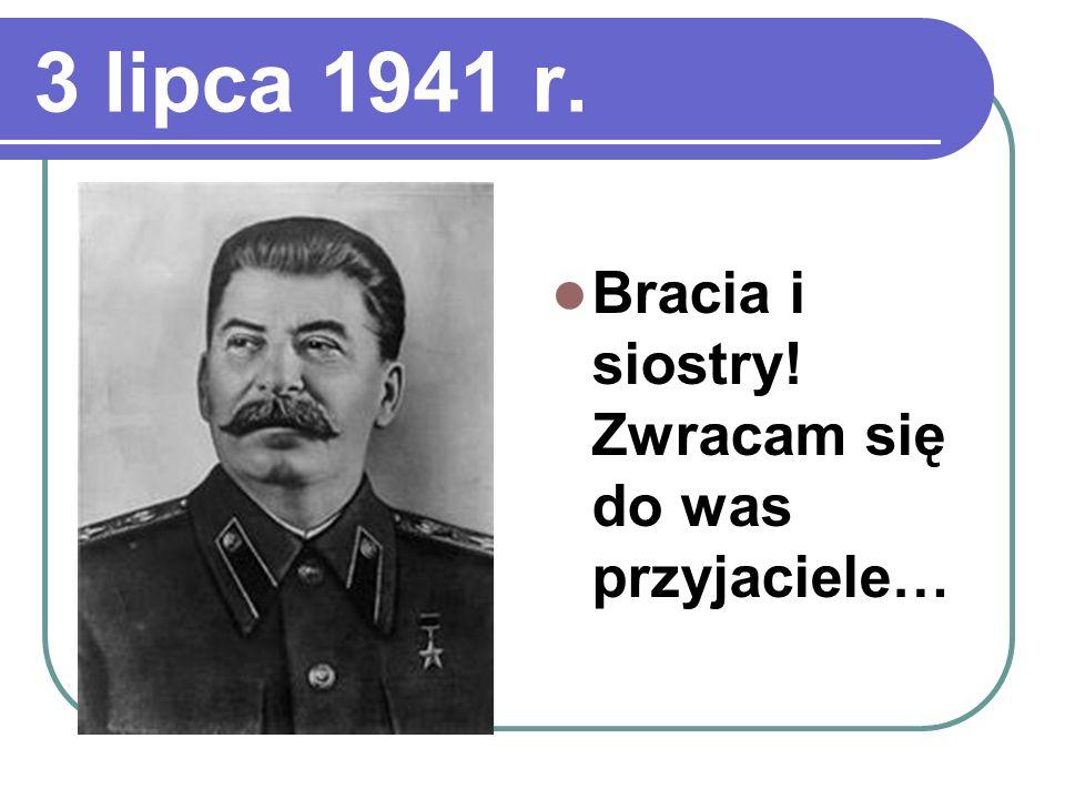 3 lipca 1941 r. Bracia i siostry! Zwracam się do was przyjaciele…