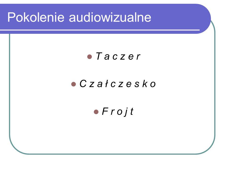 Pokolenie audiowizualne T a c z e r C z a ł c z e s k o F r o j t