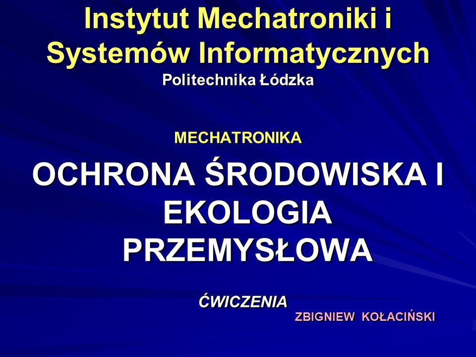 Instytut Mechatroniki i Systemów Informatycznych Politechnika Łódzka MECHATRONIKA OCHRONA ŚRODOWISKA I EKOLOGIA PRZEMYSŁOWA ĆWICZENIA ĆWICZENIA ZBIGNI