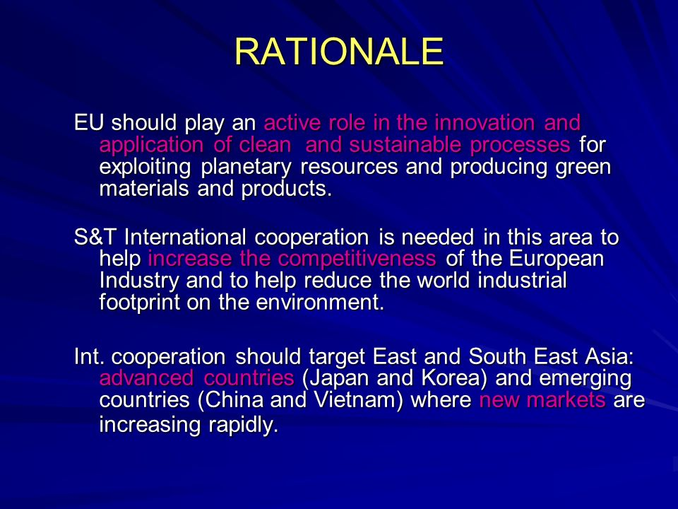 RATIONALE EU should play an active role in the innovation and application of clean and sustainable processes for exploiting planetary resources and pr
