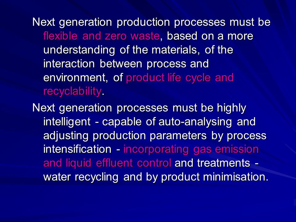 Next generation production processes must be flexible and zero waste, based on a more understanding of the materials, of the interaction between proce