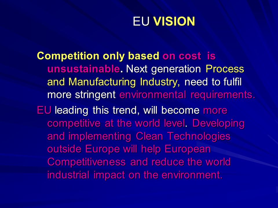 EU VISION EU VISION Competition only based on cost is unsustainable. Next generation Process and Manufacturing Industry, need to fulfil more stringent