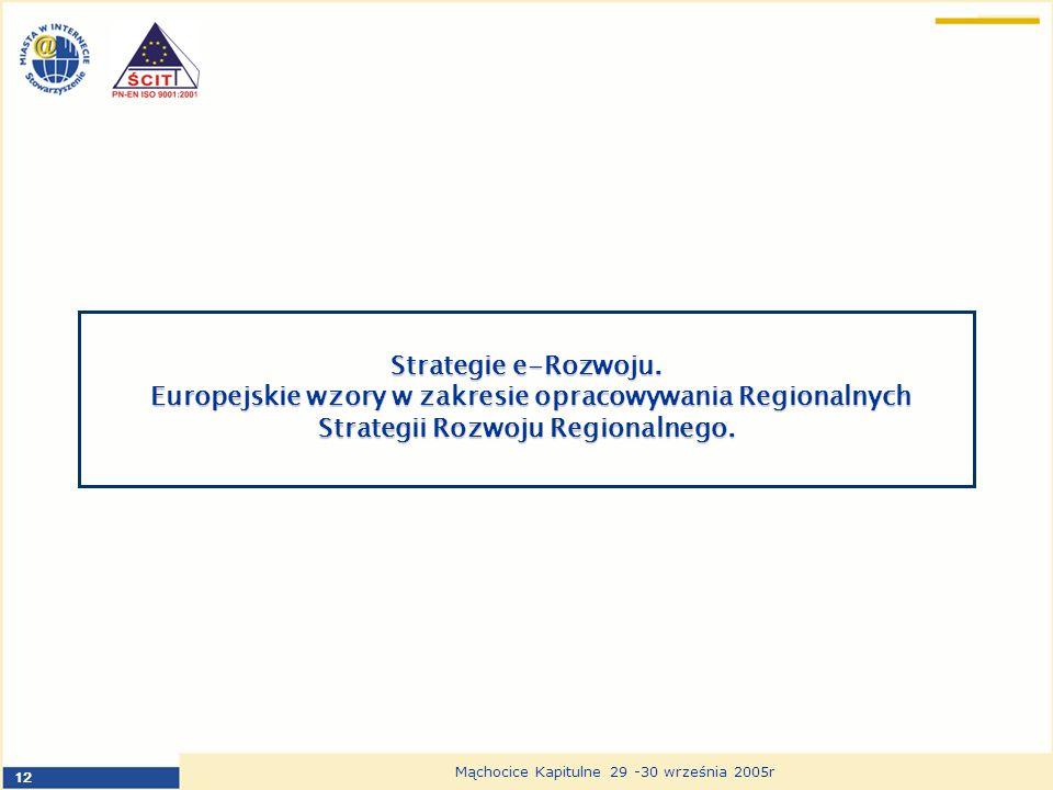 12 Mąchocice Kapitulne 29 -30 września 2005r Strategie e-Rozwoju. Europejskie wzory w zakresie opracowywania Regionalnych Strategii Rozwoju Regionalne