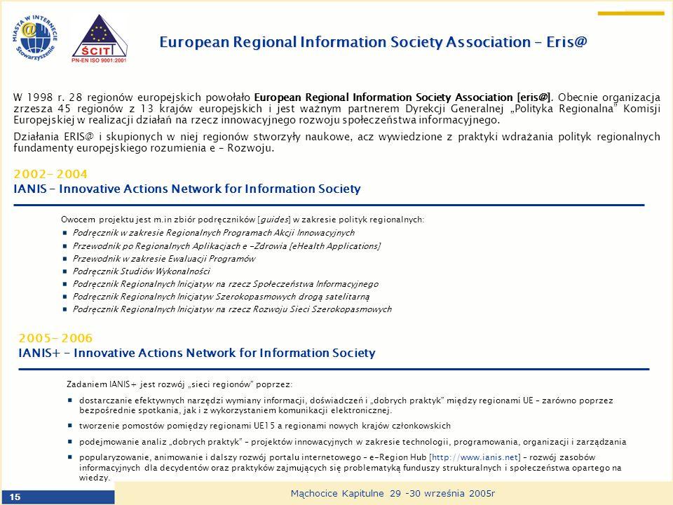 15 Mąchocice Kapitulne 29 -30 września 2005r W 1998 r. 28 regionów europejskich powołało European Regional Information Society Association [eris@]. Ob