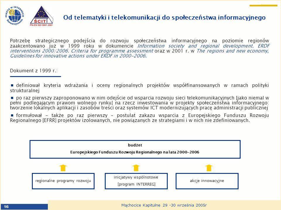 16 Mąchocice Kapitulne 29 -30 września 2005r Od telematyki i telekomunikacji do społeczeństwa informacyjnego Potrzebę strategicznego podejścia do rozw