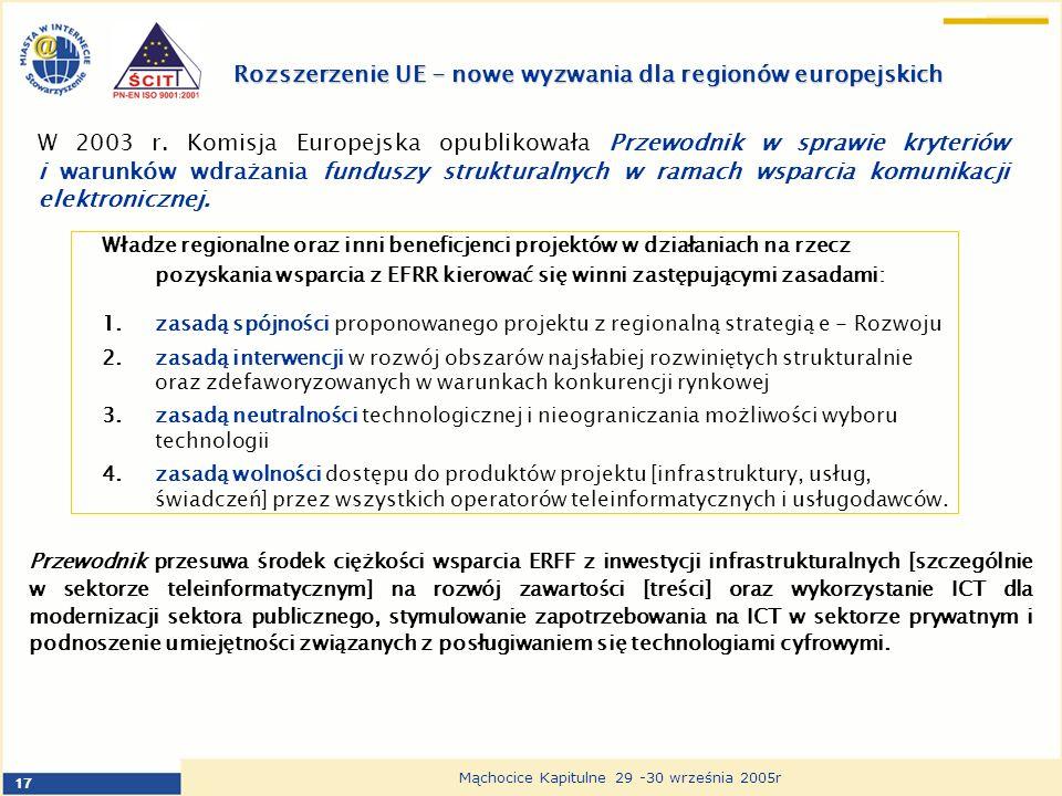 17 Mąchocice Kapitulne 29 -30 września 2005r Rozszerzenie UE - nowe wyzwania dla regionów europejskich W 2003 r. Komisja Europejska opublikowała Przew