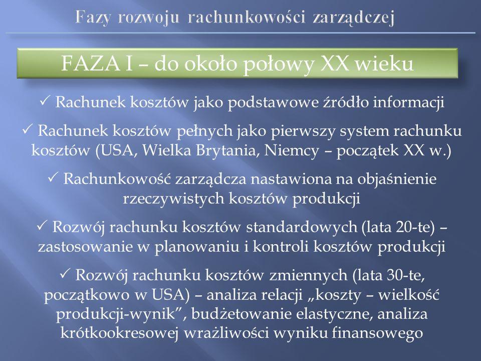 Fazy rozwoju rachunkowości zarządczej (wg I. Sobańskiej, Rachunek kosztów i rachunkowość zarządcza, CH Beck) FAZA I rok 1950 1985 FAZA IIFAZA III