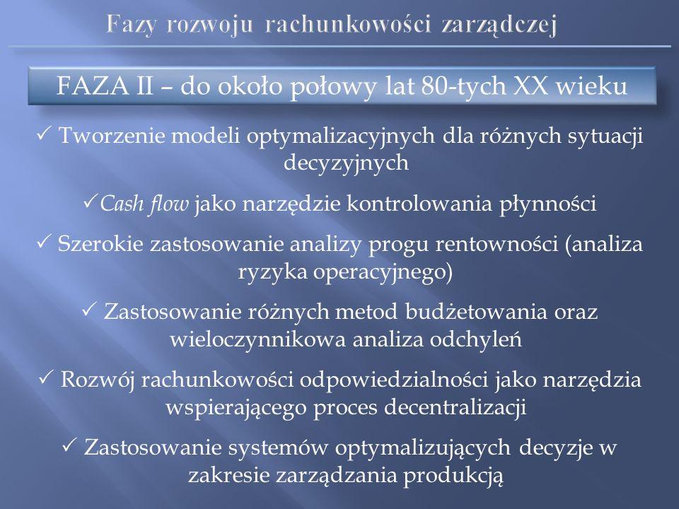 FAZA I – do około połowy XX wieku Rachunek kosztów jako podstawowe źródło informacji Rachunek kosztów pełnych jako pierwszy system rachunku kosztów (U