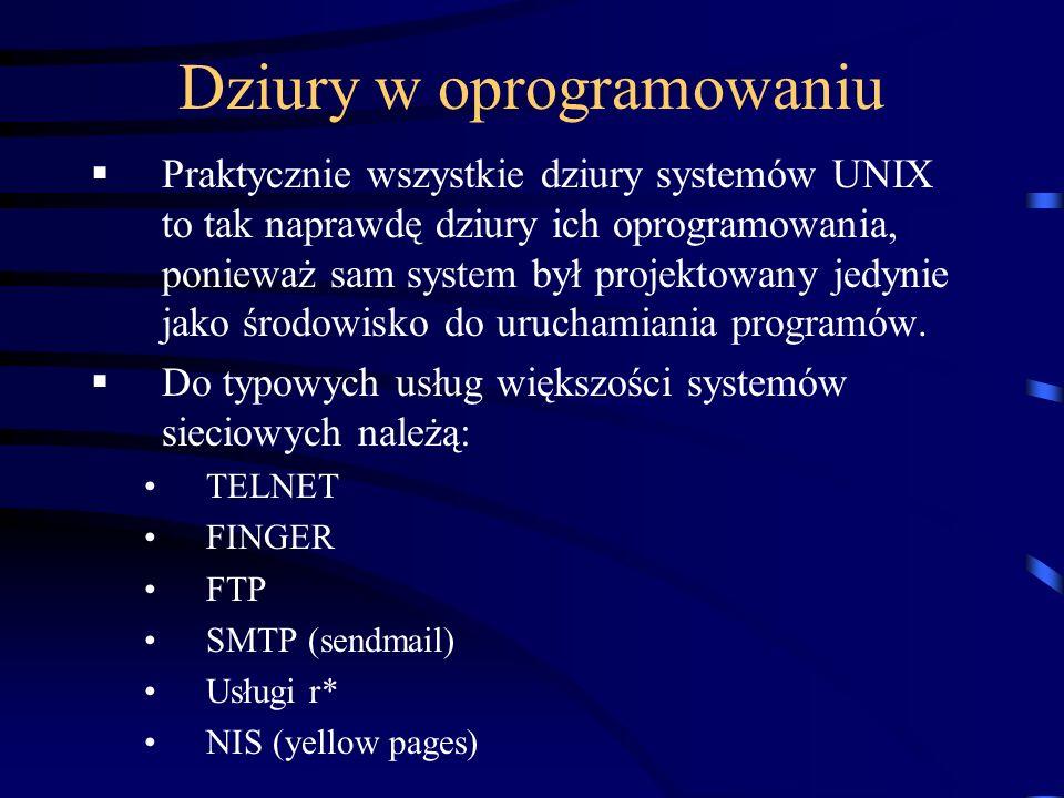 Dziury w oprogramowaniu Praktycznie wszystkie dziury systemów UNIX to tak naprawdę dziury ich oprogramowania, ponieważ sam system był projektowany jed