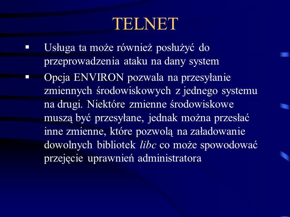 TELNET Usługa ta może również posłużyć do przeprowadzenia ataku na dany system Opcja ENVIRON pozwala na przesyłanie zmiennych środowiskowych z jednego