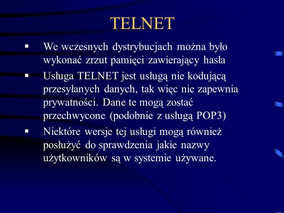 TELNET We wczesnych dystrybucjach można było wykonać zrzut pamięci zawierający hasła Usługa TELNET jest usługą nie kodującą przesyłanych danych, tak w