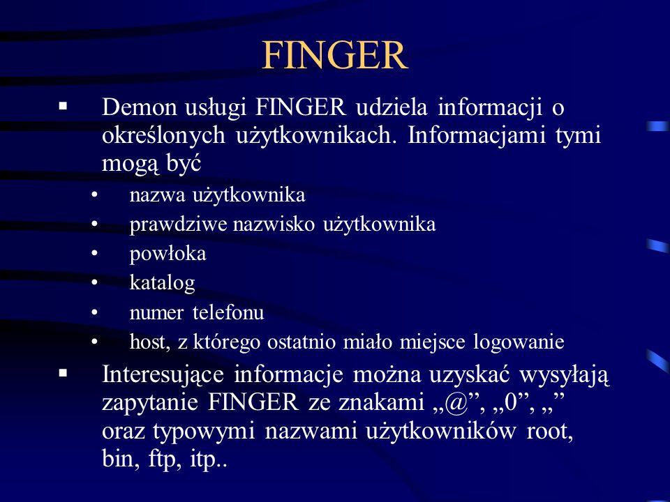 FINGER Demon usługi FINGER udziela informacji o określonych użytkownikach. Informacjami tymi mogą być nazwa użytkownika prawdziwe nazwisko użytkownika
