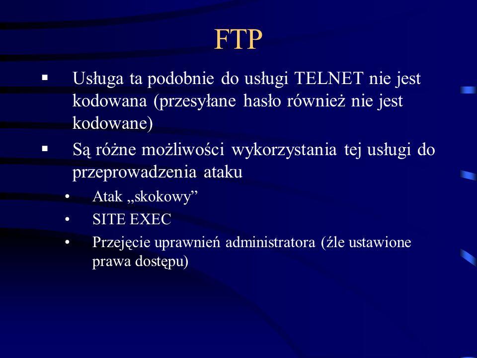FTP Usługa ta podobnie do usługi TELNET nie jest kodowana (przesyłane hasło również nie jest kodowane) Są różne możliwości wykorzystania tej usługi do