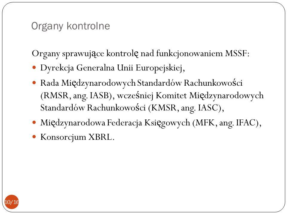 Organy kontrolne Organy sprawuj ą ce kontrol ę nad funkcjonowaniem MSSF: Dyrekcja Generalna Unii Europejskiej, Rada Mi ę dzynarodowych Standardów Rach